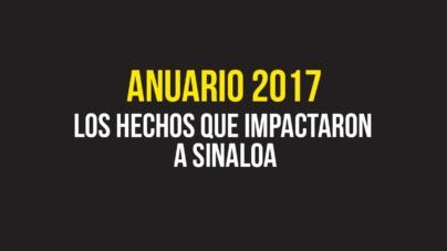 Anuario 2017 | Los hechos que impactaron a Sinaloa
