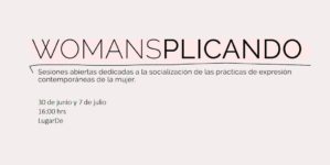 Womansplicando | Mujeres hablando con mujeres, un espacio para la reflexión